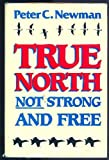 True North Not Strong and Free (0771067984) by Peter C. Newman