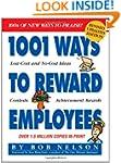 1001 Ways to Reward Employees: 100's...