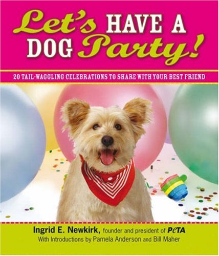 Let&#39;s Have a Dog Party!: 20 Tailwagging Celebrations to Share with Your Best Friend