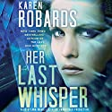 Her Last Whisper: Dr. Charlotte Stone, Book 3 Audiobook by Karen Robards Narrated by Ann Marie Lee