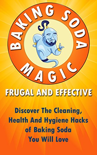 Baking Soda Magic! Frugal And Effective: Discover The Cleaning, Health And Hygiene Hacks of Baking Soda You Will Love ((Baking Soda Solution, Frugal Tips) Book 1) (Magic Of Baking Soda compare prices)