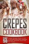 Crepes Cookbook: Top 50 Crepes Recipe...