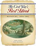 The Civil Wars First Blood:  Missouri, 1854-1861