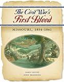 The Civil Wars First Blood:  Missouri, 1854-1861