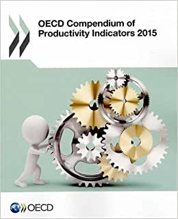 Oecd Compendium Of Productivity Indicators 2015: Edition 2015