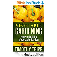 Vegetable Gardening: How to Build a Vegetable Garden