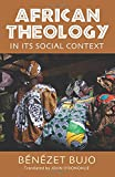 African Theology in Its Social Context: