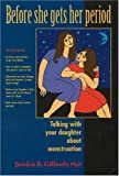 img - for Before She Gets Her Period: Talking with Your Daughter about Menstruation by Gillooly PhD, Jessica B. (1998) Paperback book / textbook / text book