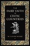 The Fairy Faith in Celtic Countries Walter Yeeling Evans-Wentz