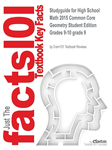 Studyguide for High School Math 2015 Common Core Geometry Student Edition Grades 9-10 Grade 9 By, ISBN 9780133281156