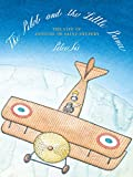 Peter Sis The Pilot and the Little Prince: The Life of Antoine de Saint-Exupery