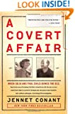 A Covert Affair: When Julia and Paul Child joined the OSS they had no way of knowing that their adventures with the spy service would lead them into a ... colleague, a terrifying FBI investigation.
