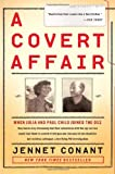 A Covert Affair: When Julia and Paul Child joined the OSS they had no way of knowing that their adventures with the spy service would lead them into a ... colleague, a terrifying FBI investigation. (1439163537) by Conant, Jennet