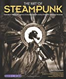 img - for Art of Steampunk, Revised Second Edition, The: Extraordinary Devices and Ingenious Contraptions from the Leading Artists of the Steampunk Movement book / textbook / text book