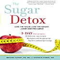 The Sugar Detox: Lose the Sugar, Lose the Weight - Look and Feel Great Audiobook by Brooke Alpert MS RD, Patricia Farris MD Narrated by Karen Saltus
