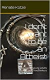 I dont want to be an Atheist: Encouraging young adults to become freethinkers