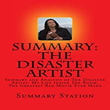 Summary and Analysis of The Disaster Artist: My Life Inside The Room, The Greatest Bad Movie Ever Made Audiobook by  Summary Station Narrated by Brian Ackley