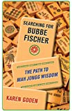 Searching for Bubbe Fischer: The Path to Mah Jongg Wisdom
