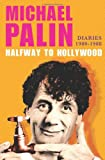 Halfway to Hollywood: Diaries 1980--1988 (0312682026) by Palin, Michael