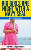 51jBNXQeOzL. SL160  Big Girls One Night with a Navy Seal: Short Erotic Romance   Book 1