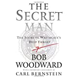 The Secret Man: The Story of Watergate's Deep Throat ~ Bob Woodward