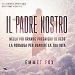 Il Padre Nostro: Nella più grande preghiera di Gesù la formula per guarire la tua vita   Emmet Fox