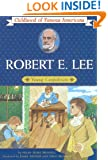 Robert E. Lee: Young Confederate (Childhood of Famous Americans)