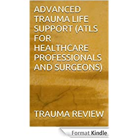 ADVANCED TRAUMA LIFE SUPPORT (ATLS FOR HEALTHCARE PROFESSIONALS AND SURGEONS) (English Edition)