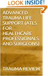 ADVANCED TRAUMA LIFE SUPPORT (ATLS FO...