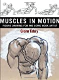 Muscles in Motion: Figure Drawing for the Comic Book Artist (0823031454) by Fabry, Glenn