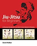 Jiu-Jitsu for Beginners: An Illustrated Introduction to the Worlds Hottest Martial Arts Discipline