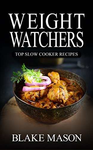 Weight Watchers: The Smart Points Cookbook Guide© with over 65+ Approved Slow Cooker Recipes (Start The Points Plus Meal Plan) by Blake Mason