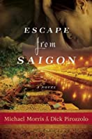 Escape from Saigon: A Novel