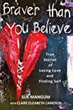 img - for Braver Than You Believe: True Stories of Losing Love and Finding Self book / textbook / text book