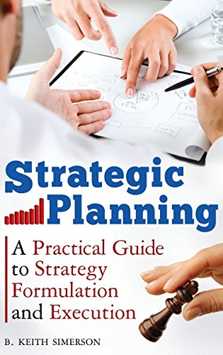 Strategic Planning: A Practical Guide to Strategy Formulation and Execution PDF