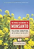 World According to Monsanto: Pollution, Corruption, and the Control of the Worlds Food Supply