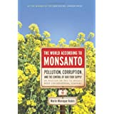 The World According to Monsanto: Pollution, Corruption, and the Control of the World's Food Supply ~ Marie-Monique Robin