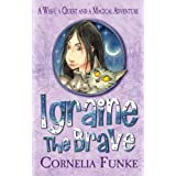 Igraine the Braveby Cornelia Funke