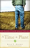 img - for A Time to Plant: Life Lessons in Work, Prayer, and Dirt book / textbook / text book