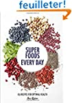 Super Foods Every Day: Recipes Using...
