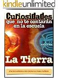 Libro para ni�os: La Tierra - Curiosidades que no te contar�n en la escuela: Enciclopedia de Ciencia para Ni�os.