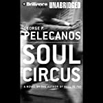 Soul Circus (       UNABRIDGED) by George P. Pelecanos Narrated by Richard Allen