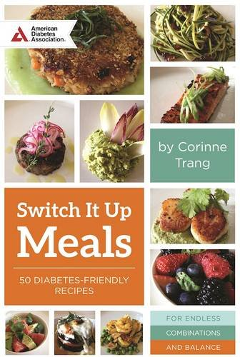 Switch It Up: A Fresh Take on Quick and Easy Diabetes-Friendly Recipes for a Balanced Life by Corinne Trang