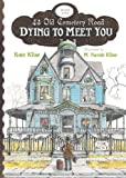 Dying to Meet You (43 Old Cemetery Road) (0547398484) by Klise, Kate