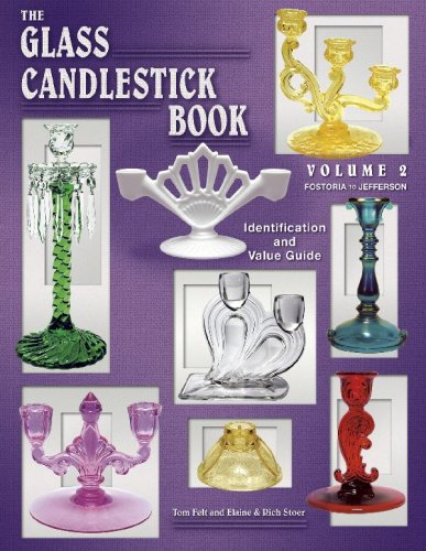 The Glass Candlestick Book, Vol. 2: Fostoria to Jefferson- Identification and Value Guide