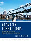 img - for Geometry Connections: Mathematics for Middle School Teachers 1st (first) Edition by Beem, John K., University of Missouri UMO, UMO published by Pearson (2005) book / textbook / text book