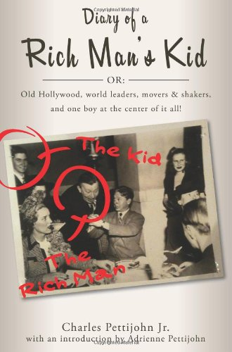 Diary of a Rich Man's Kid: Old Hollywood, World Leaders, Movers & Shakers, and One Boy at the Center of It All!