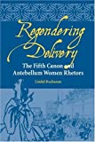 img - for Regendering Delivery: The Fifth Canon and Antebellum Women Rhetors (Studies in Rhetorics and Feminisms) book / textbook / text book