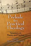 img - for Prelude to Practical Theology: Variations on Theory and Practice book / textbook / text book
