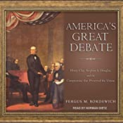 America's Great Debate: Henry Clay, Stephen A. Douglas, and the Compromise that Preserved the Union | [Fergus M. Bordewich]
